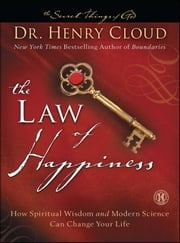 The Law of Happiness - How Spiritual Wisdom and Modern Science Can Change Your Life ebook by Dr. Henry Cloud