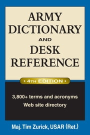 Army Dictionary & Desk Reference 4th Edition ebook by Maj. Tim Zurick USAR (Ret.)