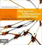 Pervasive Information Architecture - Designing Cross-Channel User Experiences eBook by Andrea Resmini, Luca Rosati