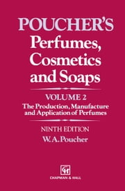 Perfumes, Cosmetics and Soaps - Volume II The Production, Manufacture and Application of Perfumes ebook by W.A. Poucher