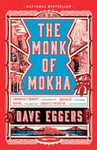The Monk of Mokha ebook by Dave Eggers