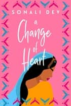 A Change of Heart ebook by Sonali Dev