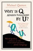 Why is Q Always Followed by U? ebook by Michael Quinion