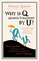 Why is Q Always Followed by U? - Word-Perfect Answers to the Most-Asked Questions About Language ebook by Michael Quinion