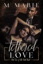 Tethered Love - The Knot Duet, #2 ebook by M. Mabie