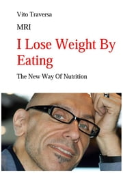 I Lose Weight By Eating ebook by Vito Traversa