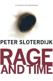 Rage and Time - A Psychopolitical Investigation ebook by Peter Sloterdijk,Mario Wenning