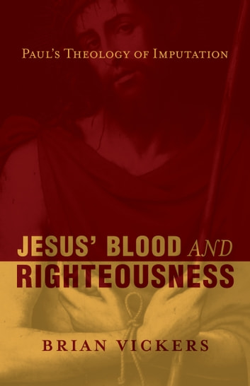 Jesus' Blood and Righteousness - Paul's Theology of Imputation ebooks by Brian Vickers