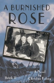 A Burnished Rose: Book II ebook by Christine Keleny