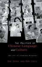 Politics of Chinese Language and Culture - The Art of Reading Dragons ebook by Bob Hodge, Kam Louie