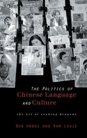 Politics of Chinese Language and Culture - The Art of Reading Dragons ebook by Bob Hodge,Kam Louie