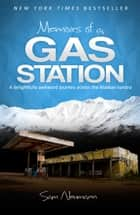 Memoirs of a Gas Station: A Delightfully Awkward Journey Across the Alaskan Tundra ebook by Sam Neumann