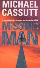 Missing Man - A Stunning Thriller of Murder and Betrayal at NASA ebook by Michael Cassutt