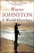 A World Elsewhere ebook by Wayne Johnston