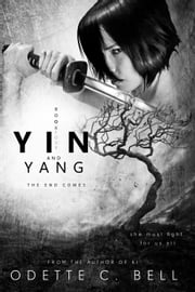 Yin and Yang: The End Comes ebook by Odette C. Bell