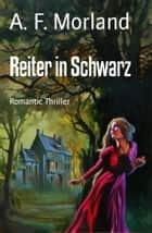 Reiter in Schwarz - Romantic Thriller ebook by A. F. Morland