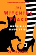 The Witching Place: Murder by Manuscript (A Curious Bookstore Cozy Mystery—Book 2) ebook by Sophie Love
