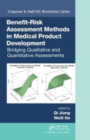 Benefit-Risk Assessment Methods in Medical Product Development: Bridging Qualitative and Quantitative Assessments ebook by Jiang, Qi