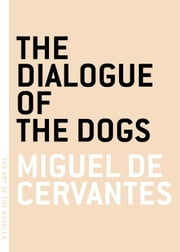 The Dialogue of the Dogs ebook by Miguel de Cervantes