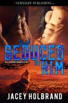 Seduced by Him ebook by Jacey Holbrand