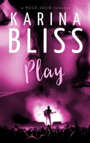 Play - a ROCK SOLID romance, #3 ebook by Karina Bliss