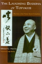 The Laughing Buddha of Tofukuji - The Life of Zen Master Keido Fukushima ebook by Ishwar C. Harris