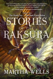 Stories of the Raksura: The Dead City & The Dark Earth Below ebook by Martha Wells
