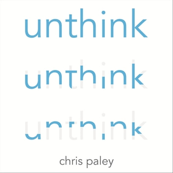 Unthink - And how to harness the power of your unconscious audiobook by Chris Paley