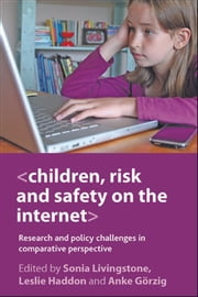 Children, risk and safety on the internet - Research and policy challenges in comparative perspective ebook by Livingstone, Sonia,Haddon, Leslie,Görzig, Anke