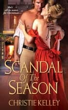 Scandal of The Season eBook by Christie Kelley