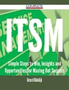ITSM - Simple Steps to Win, Insights and Opportunities for Maxing Out Success ebook by Gerard Blokdijk