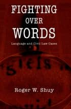 Fighting over Words - Language and Civil Law Cases ebook by Roger W. Shuy