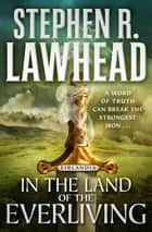 In the Land of the Everliving - Eirlandia, Book Two ebook by Stephen R. Lawhead