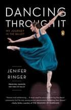 Dancing Through It ebook by Jenifer Ringer