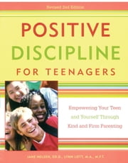 Positive Discipline for Teenagers, Revised 2nd Edition - Empowering Your Teens and Yourself Through Kind and Firm Parenting ebook by Jane Nelsen, Ed.D., Lynn Lott
