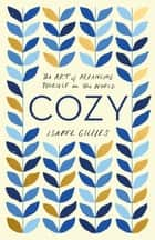 Cozy - The Art of Arranging Yourself in the World ebook by Isabel Gillies