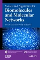 Models and Algorithms for Biomolecules and Molecular Networks ebook by Bhaskar DasGupta,Jie Liang