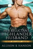 Her Reluctant Highlander Husband ebook by Allison B. Hanson