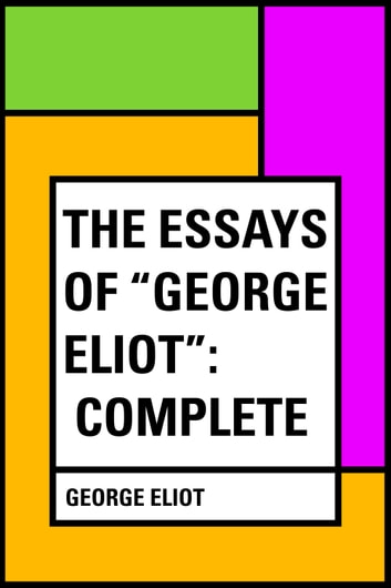 "The Essays of ""George Eliot"": Complete ebook by George Eliot"