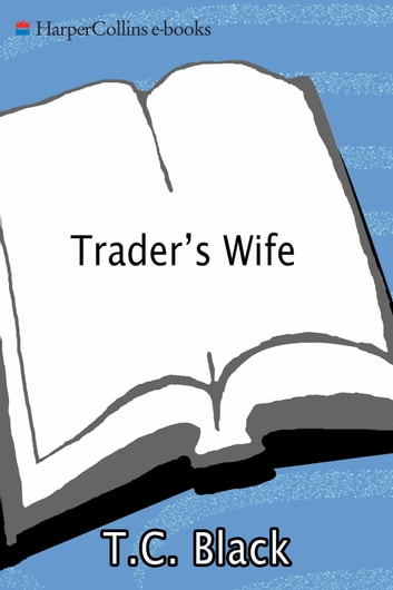 Trader's Wife ebook by T Black,T C Black