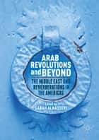 Arab Revolutions and Beyond - The Middle East and Reverberations in the Americas ebook by Sabah Alnasseri