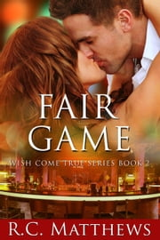 Fair Game - Wish Come True, #2 ebook by R.C. Matthews