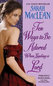 Ten Ways to Be Adored When Landing a Lord ebook by Sarah MacLean