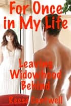 For Once in My Life: Leaving Widowhood Behind ebook by Reese Cantwell