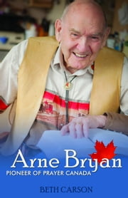 Arne Bryan: Pioneer of Prayer Canada ebook by Carson, Beth