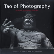 Tao of Photography - Seeing Beyond Seeing ebook by Philippe L. Gross,S. I. Shapiro