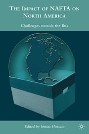 The Impacts of NAFTA on North America - Challenges outside the Box ebook by Imtiaz Hussain