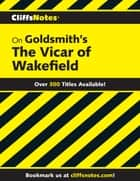 CliffsNotes on Goldsmith's The Vicar of Wakefield ebook by James L Roberts