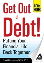 Get Out of Debt! Book Four: Putting Your Financial Life Back Together ebook by David Rye,Marcia Rye