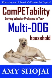 ComPETability: Solving Behavior Problems In Your Mult-Dog Household ebook by Amy Shojai